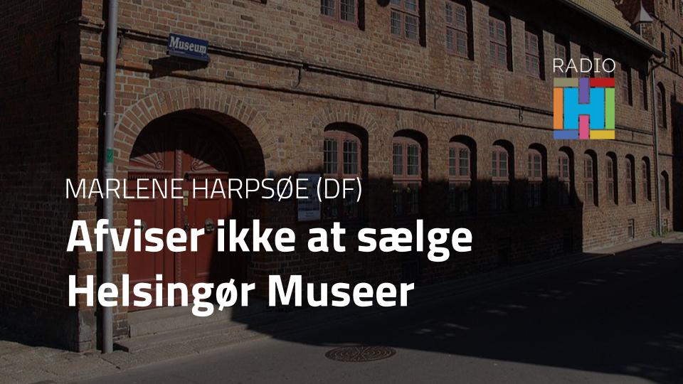 Marlene Harpsøe (DF) afviser ikke at sælge Helsingørs museer